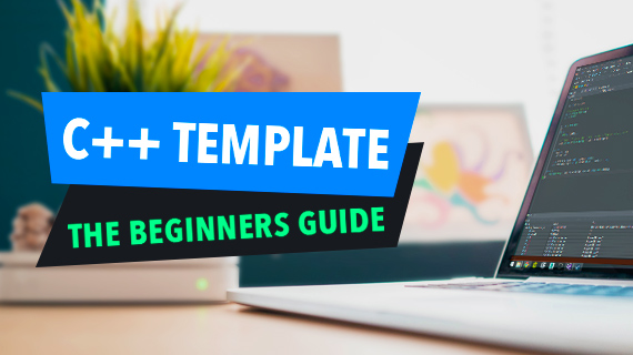 C++ Template Tutorial Beginners Guide on How to Use Templates in C++
