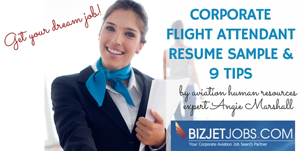 Corporate Flight Attendant Resume Sample  9 Tips - BizJetJobs