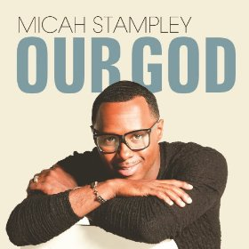 Micah Stampley - Our God