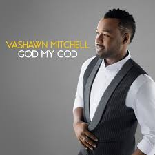 VaShawn Mitchell - God My God