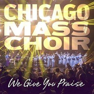 Chicago Mass Choir - We Give You Praise
