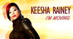 "KEESHA RAINEY Continues Moving Forward With Single ""I'M MOVING"" 