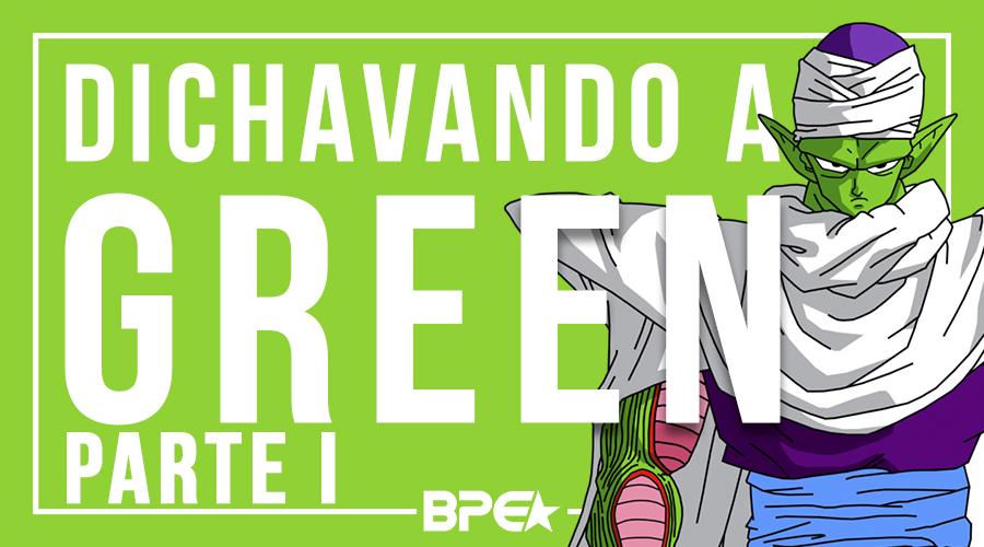 Dichavando a Green - Parte I