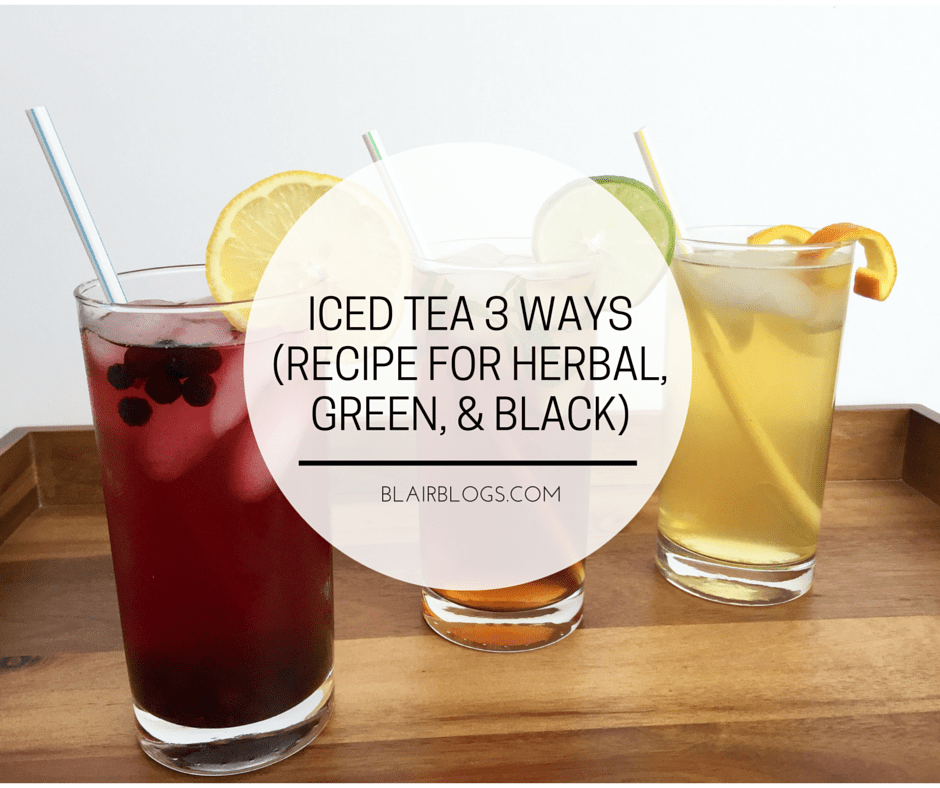 My Favorite Afternoon Pick-Me-Up: Iced Tea 3 Ways (Herbal, Green, and Black)