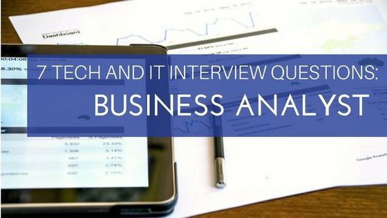 7 Tech and IT Interview Questions Business Analyst - technology interview questions