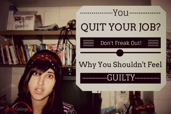 3 Reasons You Feel Guilty About Quitting Your Jobu2014But Shouldnu0027t - when to quit your internship