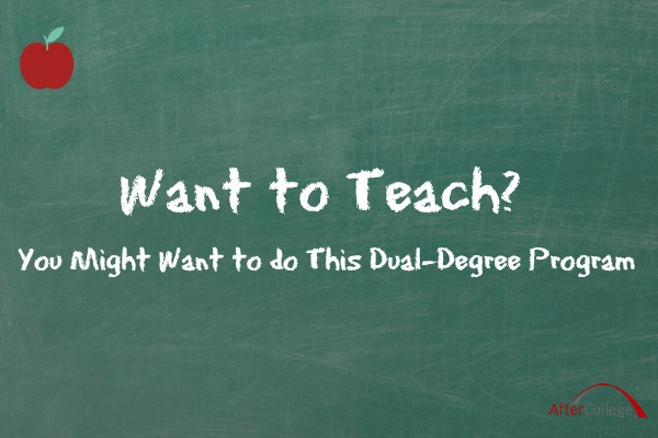 Want to Be a Teacher? Why You Might Want to Do a Dual-Degree