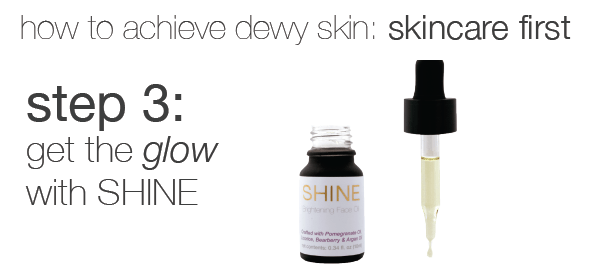 step 3 for dewy skin: get the SHINE glow