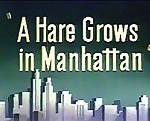 A Hare Grows In Manhattan (1947) - Merrie Melodies