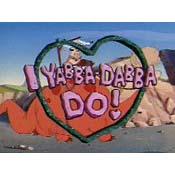 I Yabba-Dabba Do!