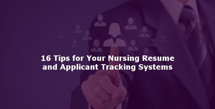 16 Tips for Your Nursing Resume and Applicant Tracking Systems - Nursing Resume Tips