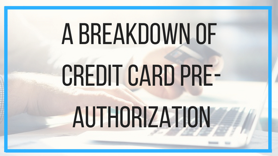 A Breakdown Of Credit Card Pre-Authorization BMT Micro, Inc