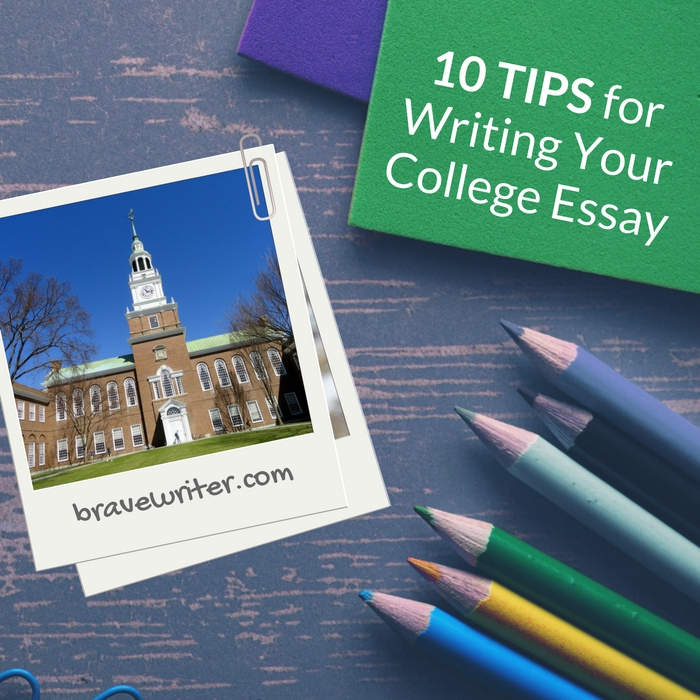 Ten Tips for Writing Your College Essay « A Brave Writer\u0027s Life in Brief - tips on writing a college essay