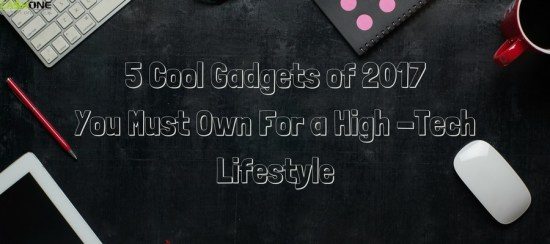 5 Cool Gadgets You Must Own For a High-Tech Lifestyle
