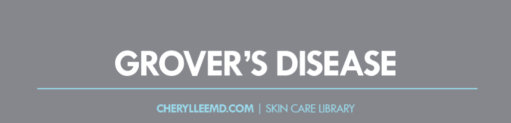 CLMD-Blog-SkinCareLibrary-GroversDisease