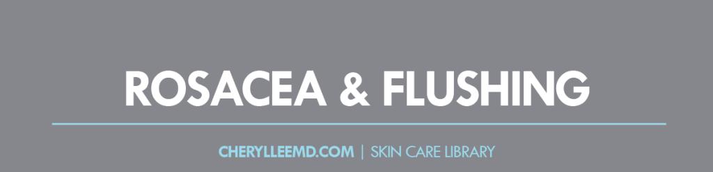 CLMD-Blog-SkinCareLibrary-Rosacea&Flushing