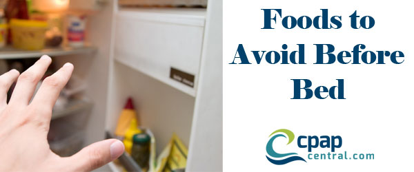 Foods To Avoid Before Bed Cpap Central