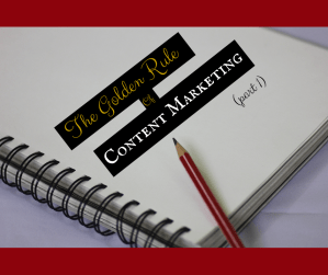 The Golden Rule of Content Marketing