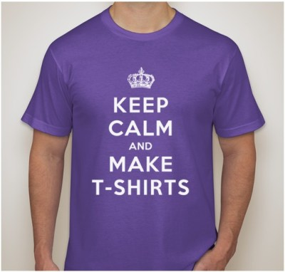 Keep Calm And Make T-Shirts - Custom Ink - Inkspiration