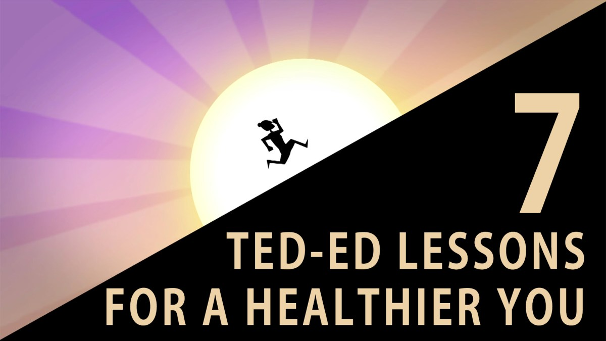 7 TED-Ed Lessons for a healthier you
