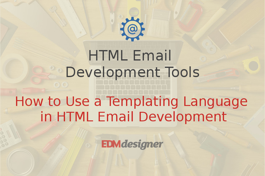 How to Use a Templating Language in HTML Email Development