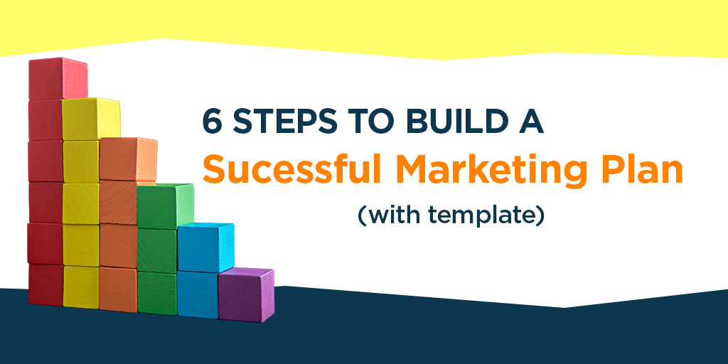 6 Steps to Build a Successful Marketing Plan (with Template)