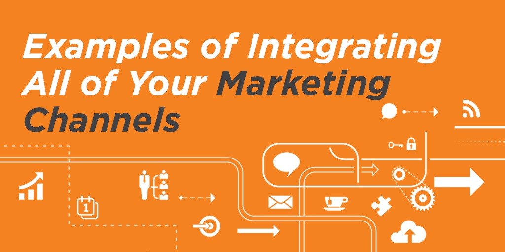 Examples of Integrating Marketing Channels