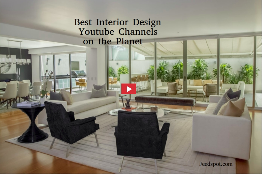 Top 100 Interior Design Youtube Channels for Modern Home Design and