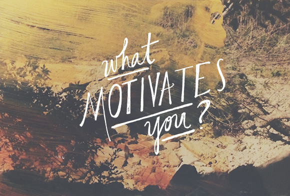 What Motivates You? - what motivates you