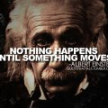 albert-einstein-quotes-nothing-happens-until-something-moves