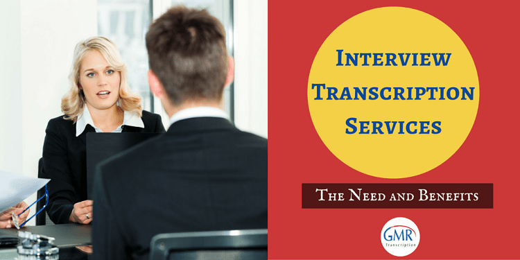 Interview Transcription Services: The Need and Benefits