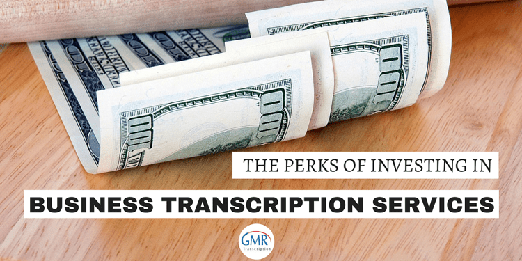 The Perks of Investing in Business Transcription Services