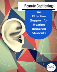 Remote Captioning: An Effective Support for Hearing Impaired Students