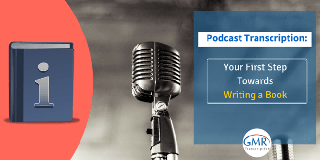 Podcast Transcription- Your First Step Towards Writing a Book