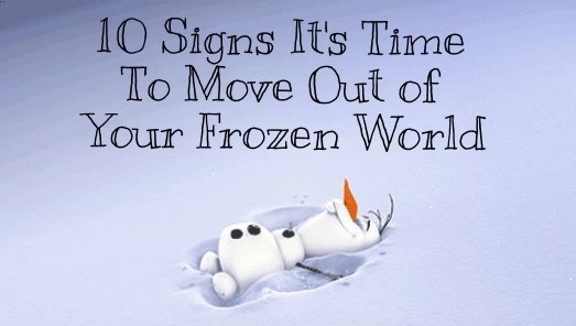 10 Signs It's Time To Move From Your Frozen World