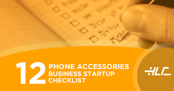 12 Phone Accessories Business Startup Checklist - HLC Wholesale Blog