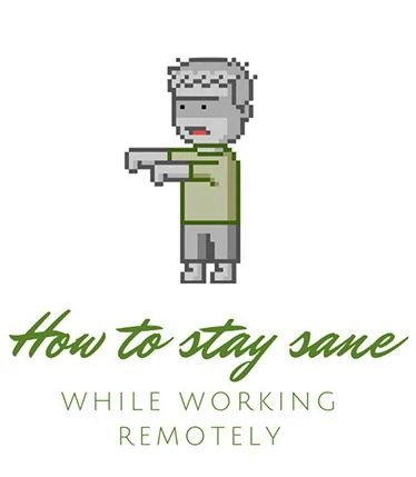 Remote Work Tips How to Stay Sane While Working Remotely