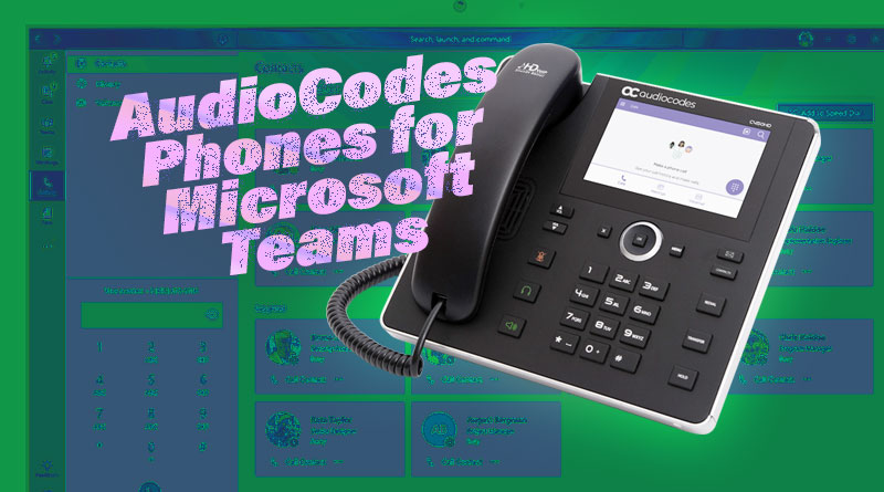 AudioCodes Phones for Microsoft Teams - Blog - IP Phone Warehouse
