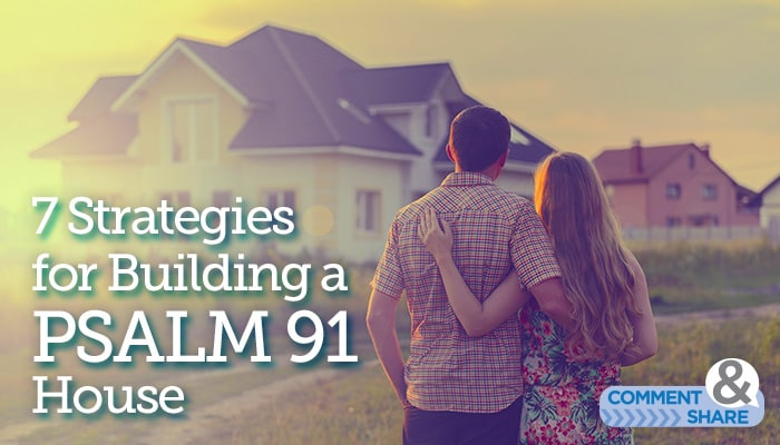 7 Strategies for Building a Psalm 91 House - Kenneth Copeland - the shadow of the almighty ministry