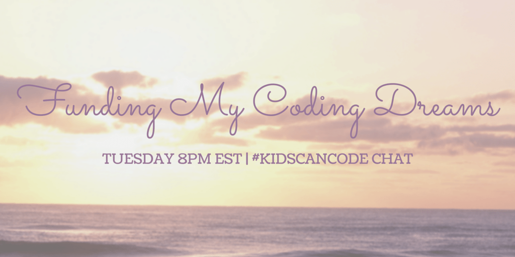 Funding My Coding Dreams #KidsCanCode Chat