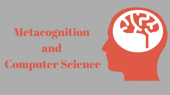 Metacognition and Computer Science