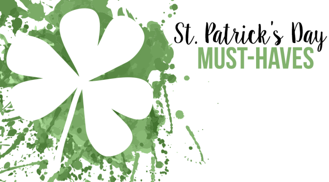 St. Patrick's Day Must-Haves
