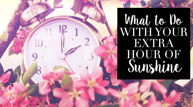 What to Do with Your Extra Hour of Sunshine