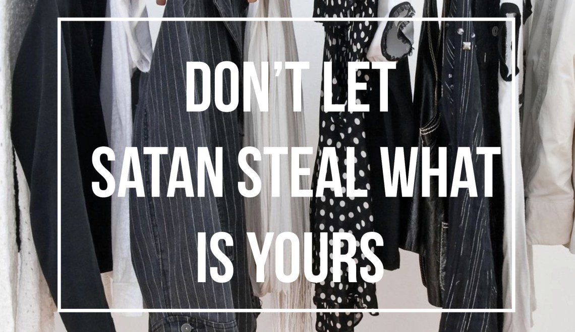 Don't Let Satan Steal What Is Yours