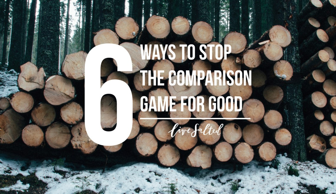 6 Ways to Stop the Comparison Game for Good