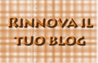 Come Rinnovare Proprio Blog in Pochi Passi