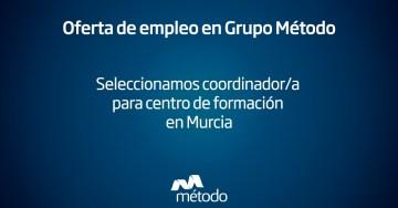 Coordinador centro de formación en Murcia | Grupo Método