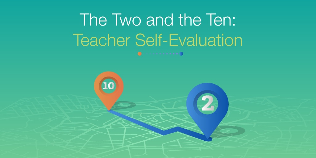 The Two and the Ten Teacher Self-Evaluation