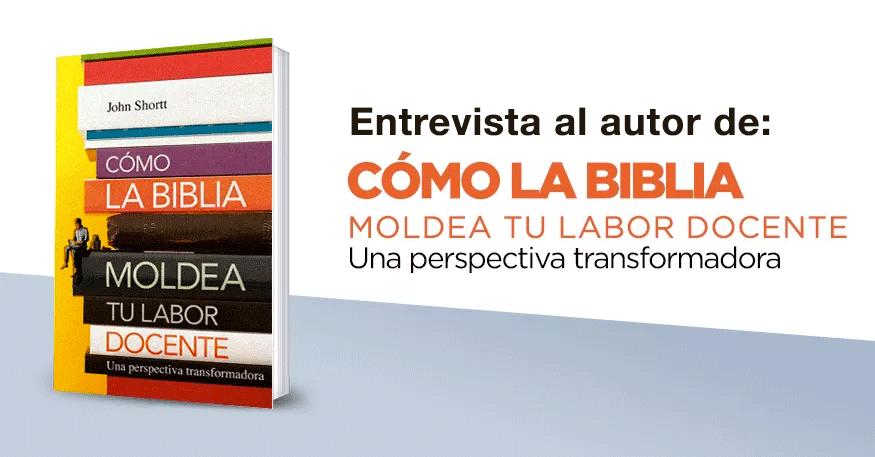 portada-entrevista-john-shortt-autor-de-como-la-biblia-moldea-tu-labor-docente