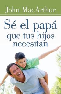 se el papa que tus hijos necesitan